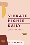 Vibrate Higher Daily: Live Your Power (English Edition)