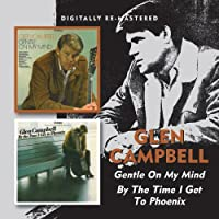 GENTLE ON MY MIND/BY THE TIME I GET TO PHOENIX (2IN1)