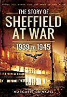 The Story of Sheffield at War: 1939 to 1945