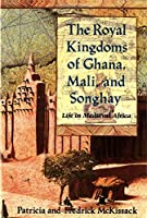 The Royal Kingdoms of Ghana, Mali and Songhay: Life in Medieval Africa