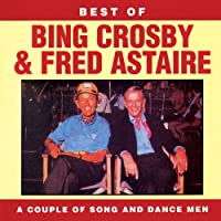Best Of Bing Crosby & Fred Astaire: A Couple Of Song And Dance Men
