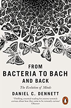From Bacteria to Bach and Back: The Evolution of Minds by [Dennett, Daniel C.]