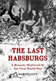 The Last Habsburgs: A Dynasty Shattered by the First World War
