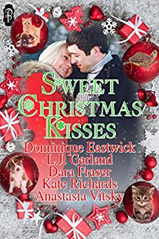 Sweet Christmas Kisses: A Sweet Holiday Anthology by [Eastwick, Dominique, Fraser, Dara, Garland, L.J., Richards, Kate, Vitsky, Anastasia]