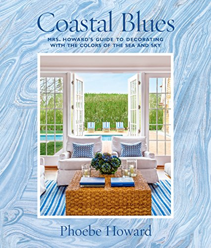 Coastal Blues: Mrs. Howard's Guide to Decorating with the Colors of the Sea and Sky (English Edition)
