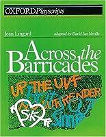 Across the Barricades: Play (Oxford Playscripts S.)