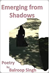 Emerging From Shadows: Poetry by Balroop Singh Kindle Edition