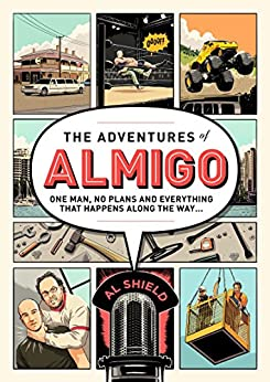 The adventures of Almigo: One man, no plan and everything that happens along the way. by [Shield, Al]