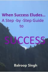 When Success Eludes Us...A Step-by-Step Guide to Success Kindle Edition