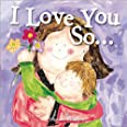 I Love You So...: (Gifts for New Parents, Gifts for Mother's Day or Father's Day)