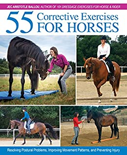 55 Corrective Exercises for Horses: Resolving Postural Problems, Improving Movement Patterns, and Preventing Injury by [Ballou, Jec Aristotle]