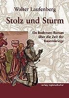 Stolz und Sturm. Ein Bodensee-Roman ueber die Zeit der Bauernkriege
