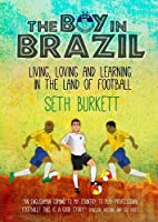 The Boy in Brazil: Living, Loving and Learning  in the Land of Football