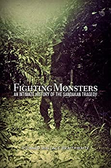 Fighting Monsters: An Intimate History of the Sandakan Tragedy by [Braithwaite, Richard Wallace]