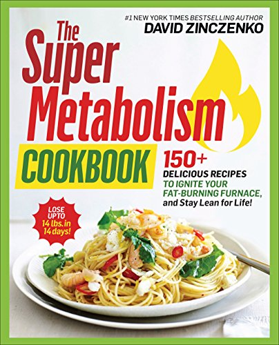 The Super Metabolism Cookbook: 150+ Delicious Recipes to Ignite Your Fat-Burning Furnace and Stay Lean for Life!