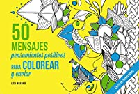 50 mensajes Libro de colorear adultos/ 50 Messages Adult Coloring Book: Pensamientos Positivos Para Colorear/ Positive Thoughts for Coloring