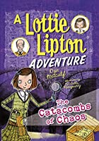 The Catacombs of Chaos: A Lottie Lipton Adventure (Adventures of Lottie Lipton)