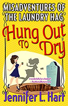 The Misadventures of the Laundry Hag: Hung Out to Dry (Laundry Hag Series Book 4) by [Hart, Jennifer L.]