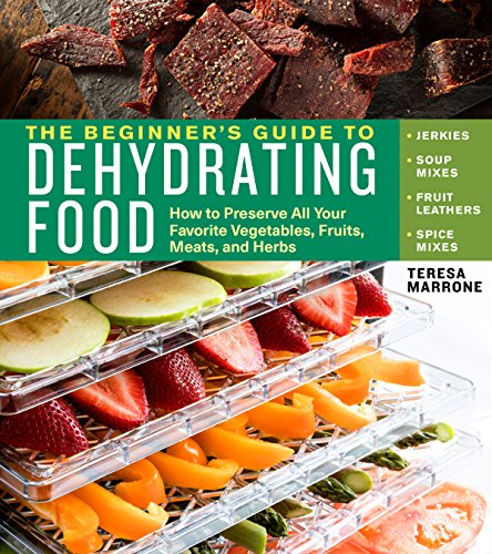 The Beginner's Guide to Dehydrating Food, 2nd Edition: How to Preserve All Your Favorite Vegetables, Fruits, Meats, and Herbs (English Edition)