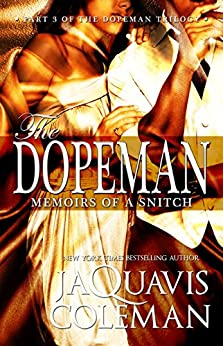Dopeman: Memoirs of a Snitch:: Part 3 of Dopeman's Trilogy (The Dopefiend Trilogy) by [Coleman, JaQuavis]