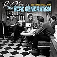 The Beat Generation: His Complete Albums by Jack Kerouac