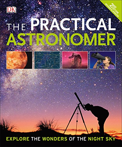 Download The Practical Astronomer, 2nd Edition: Explore the Wonders of the Night Sky 1465445137