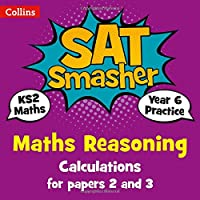 Year 6 Maths Reasoning - Calculations for papers 2 and 3: For the 2019 Tests (Collins KS2 SATs Smashers)