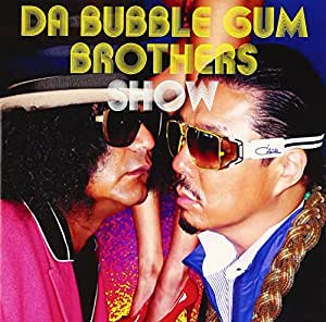 DA BUBBLE GUM BROTHERS SHOW~多力本願~