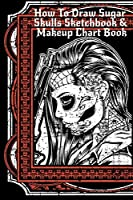 How To Draw Sugar Skulls Sketchbook & Makeup Chart Book: Tatoo Artist Sketch Book For Drawing Dia De Los Muertos Tatoos - Day Of The Dead Sketching Notepad & Drawing Sketch Board For Sugarskull Art, Inked Skin Design & Makeup Artist Beauty Practice Paper