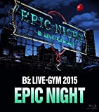 B'z LIVE-GYM 2015 -EPIC NIGHT-【LIVE Blu-ray】/