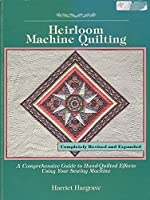 Heirloom Machine Quilting: A Comprehensive Guide to Handquilted Effects Using Your Sewing Machine
