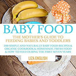 Baby food the mothers guide to feeding babies and toddlers 200 baby food the mothers guide to feeding babies and toddlers 200 simple and naturally baby food recipes organic cookbook homemade fresh food how forumfinder Gallery
