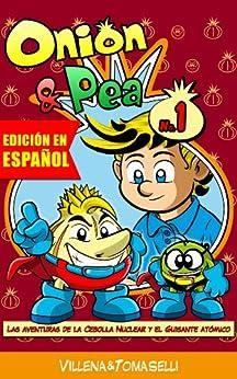 Onion & Pea. Las aventuras de la Cebolla Nuclear y el Guisante Atómico. (Onion&Pea nº 1) (Spanish Edition) by [Villena, Jose, Tomaselli, David]