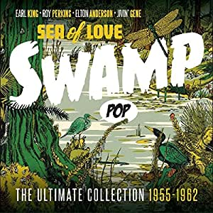 SWAMP POP - SEA OF LOVE THE ULTIMATE COLLECTION 1955-1962