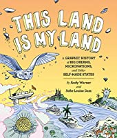 This Land is My Land: A Graphic History of Big Dreams, Micronations, and Other Self-Made States (Graphic Novel, World History Books, Nonfiction Graphic Novels)