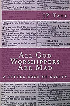 All God Worshippers Are Mad: a little book of sanity by [Tate, JP]