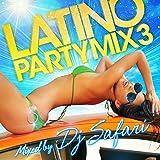 LATINO PARTY MIX 3 mixed by DJ SAFARI