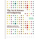 The Art and Science of Foodpairing: 10,000 Flavour Matches That Will Transform the Way You Eat