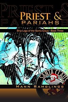 Priest and Pariahs (Ship Logs of the Santa Claus Book 3) by [Ramblings, Mann]