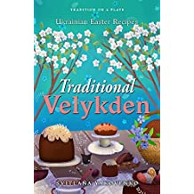 Traditional Velykden: Ukrainian Easter Recipes (Tradition on a Plate Book 2) (English Edition)