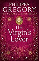 The Virgin's Lover by Philippa Gregory(2005-04-25)