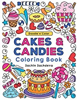Doodle n Color Cakes & Candies: Coloring Book and Art Activities with 30 Pretty Cakes, Shortcakes, Cupcakes, Chocolates, Cookies and Ice Creams illustrations