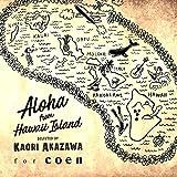 Aloha from Hawaii Island (selected by Kaori Akazawa for coen)