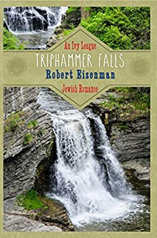 Triphammer Falls: An Ivy League Jewish Romance by [Eisenman, Robert]