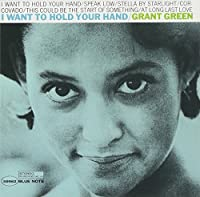 I Want To Hold Your Hand by Grant Green (1997-10-21)