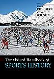 The Oxford Handbook of Sports History (Oxford Handbooks)