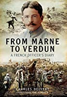 From the Marne to Verdun: The War Diary of Captain Charles Delvert, 101st Infantry, 1914–1916