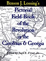 Pictorial Field Book of the Revolution in the Carolinas And Georgia