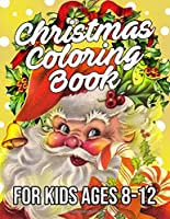 Christmas Coloring Book for Kids Ages 8-12: Funny Coloring Book with Cute Holiday Animals and Relaxing Christmas Scenes
