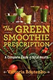 The Green Smoothie Prescription: A Complete Guide to Total Health 画像